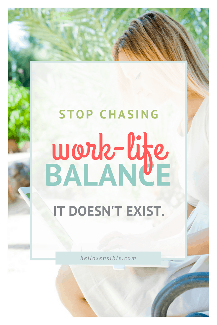 Stop chasing work-life balance; it doesn't exist.