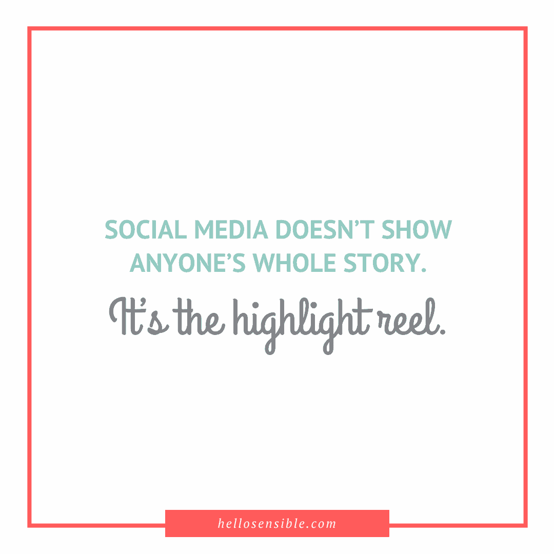 "Quote: ""Social media doesn't show anyone's whole story. It's the highlight reel."""